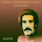 Moro Onde Não Mora Ninguém by Agepê