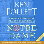 Notre-Dame - A Short History of the Meaning of Cathedrals (Unabridged) von Ken Follett