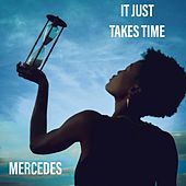 It Just Takes Time by Mercedes