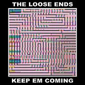 Keep Em Coming by Loose Ends