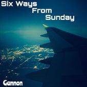 Six Ways from Sunday de Gannon