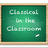 Classical in the Classroom de Various Artists