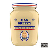 But, Of Course by Max Breezy