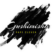 Gushimisha by Papi Clever