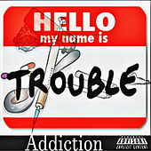 Addiction by Trouble