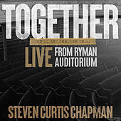 Together (We'll Get Through This) (Live from Ryman Auditorium) by Steven Curtis Chapman