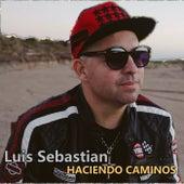 HACIENDO CAMINOS by Luis Sebastian