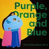 Purple, Orange and Blue: You're Not Alone, Pt. 3 (feat. Toby Gardner) by Restless Youth