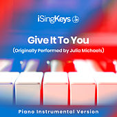 Give It To You (Originally Performed by Julia Michaels) (Piano Instrumental Version) by iSingKeys