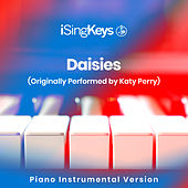 Daisies (Originally Performed by Katy Perry) (Piano Instrumental Version) by iSingKeys