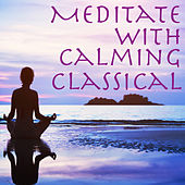 Meditate with Calming Classical by Various Artists