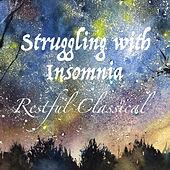 Struggling with Insomnia Restful Classical von Various Artists