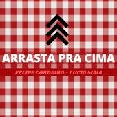 Arrasta pra Cima von Felipe Cordeiro