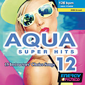 Aqua Super Hits 12 (Mixed Compilation For Fitness & Workout 126 Bpm / 32 Count) by Various Artists