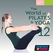The World Of Pilates & Yoga Vol. 12 (Mixed Compilation For Yoga & Pilates) by Various Artists