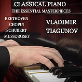 Classical Piano: The Essential Masterpieces by Vladimir Tiagunov