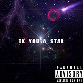 T K YOU A STAR by TK