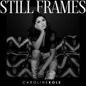Still Frames by Caroline Kole