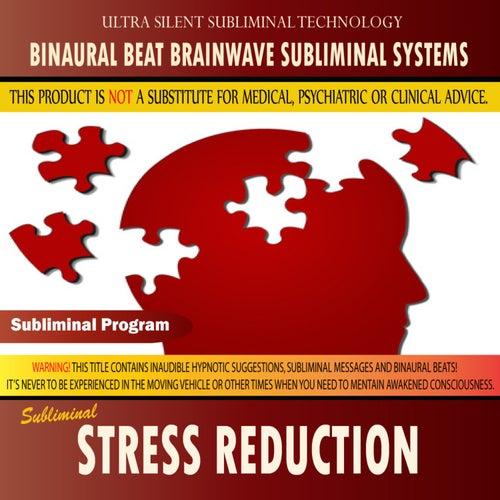 Stress Reduction - Binaural Beat Brainwave Subliminal Systems by Binaural Beat Brainwave Subliminal Systems