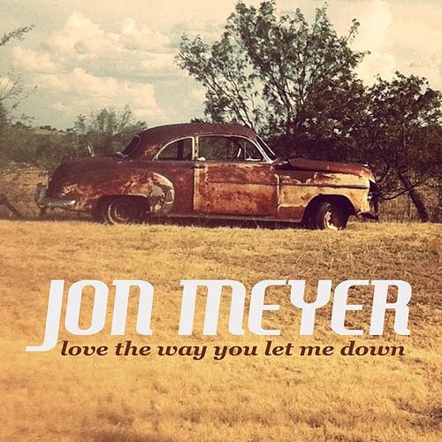 Love The Way You Let Me Down - Single by Jon Meyer