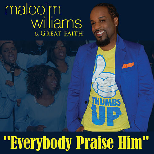 Everybody Praise Him - Single by Malcolm Williams