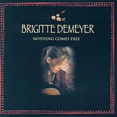 Nothing Comes Free by Brigitte DeMeyer
