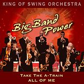 Big Band Power (Take the A-Train / All of Me) by King Of Swing Orchestra