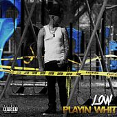 Playin' Whit by Low