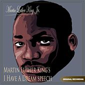 Martin Luther King's  I Have A Dream Speech by Martin Luther King, Jr.