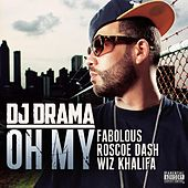 Oh My (feat. Fabolous, Roscoe Dash & Wiz Khalifa) von DJ Drama