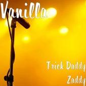 Trick Daddy Zaddy von Vanilla