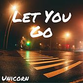 Let You Go by Unicorn