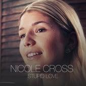 Stupid Love by Nicole Cross