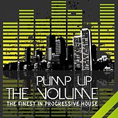 Pump Up the Volume (The Finest In Progressive House) by Various Artists