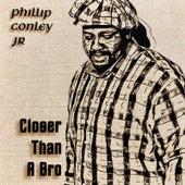 Closer Than a Bro by Phillip Conley Jr.