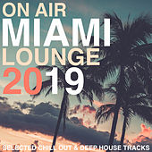 On Air Miami Lounge 2019 (Selected Chill Out & Deep House Tracks) de Various Artists