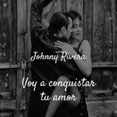 Voy a Conquistar Tu Amor de Johnny Rivera