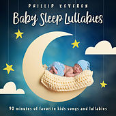 Baby Sleep Lullabies: 90 Minutes of Favorite Kids Songs and Lullabies by Phillip Keveren