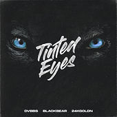 Tinted Eyes by DVBBS & Blackbear