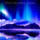 When Mountains Dream van C.S. Heath