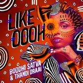 Like Oooh by Boddhi Satva