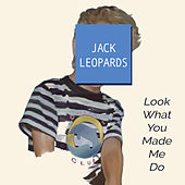 Look What You Made Me Do by Jack Leopards