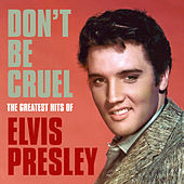 Don't Be Cruel: The Greatest Hits of Elvis Presley by Elvis Presley