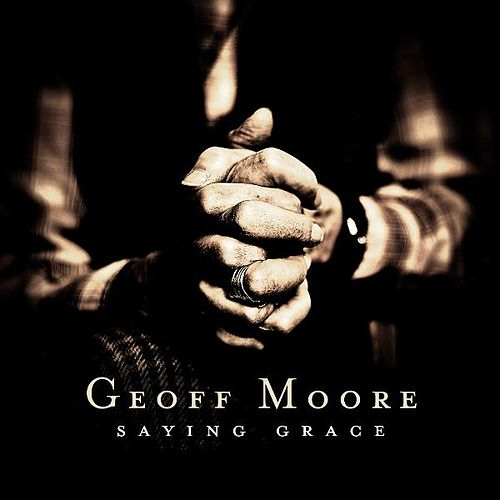 Saying Grace by Geoff Moore