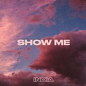 Show Me by India