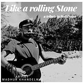 Like A Rolling Stone - A Tribute To Bob Dylan by Madhur Khandelwal