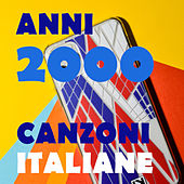 Anni duemila - canzoni italiane by Various Artists