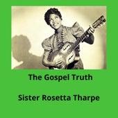 The Gospel Truth de Sister Rosetta Tharpe