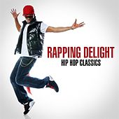 Rapping Delight: Hip Hop Classics by Various Artists