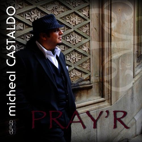 Pray'r by michéal CASTALDO